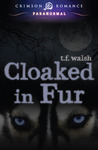 Cloaked in Fur by T.F. Walsh