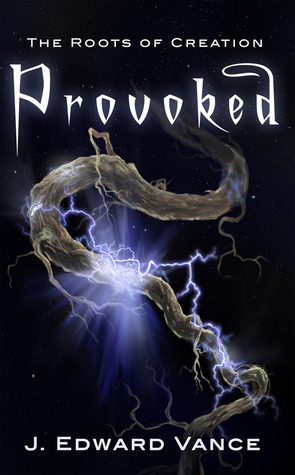 Provoked (The Roots of Creation, #1)