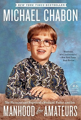 Manhood for Amateurs by Michael Chabon — Reviews, Discussion ...