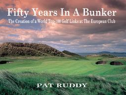 50 years in a bunker : The Creation of a World Top 100 Golf Links at the European Club