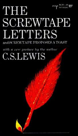 The Screwtape Letters, and Screwtape Proposes a Toast by C.S. Lewis