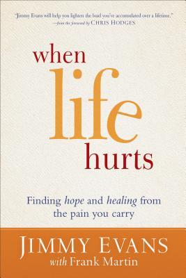 When Life Hurts: Finding Hope and Healing from the Pain You Carry
