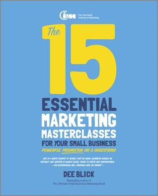 The 15 Essential Marketing Masterclasses for Your Small Business: Powerful Promotion on a Shoestring