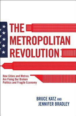 The Metropolitan Revolution: How Cities and Metros are Fixing our Broken Politics and Fragile Economy
