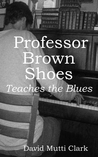 Professor Brown Shoes Teaches the Blues