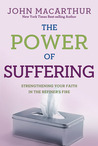 The Power of Suffering: Strengthening Your Faith in the Refiner's Fire (Macarthur Study Series)