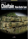 Chieftain Main Battle Tank: Development and Active Service from Prototype to Mk.11