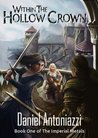 Within the Hollow Crown (The Imperial Metals, #1)
