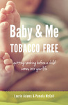 Baby and Me Tobacco Free: Quitting Smoking Before a Child Comes Into Your Life