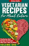 Vegetarian Recipes For Meat Eaters: Flexitarian Diet Recipes for People Who Can't Give Up Meat (Vol. 1)