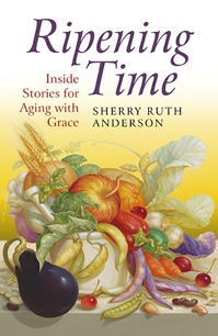 Ripening Time:Inside Stories for Aging with Grace