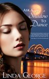 Ask A Shadow To Dance