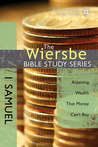 1 Samuel: Attaining Wealth That Money Can't Buy (The Wiersbe Bible Study, #10)