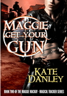 Maggie Get Your Gun (Maggie MacKay, Magical Tracker, #2)