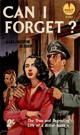 Can I Forget?: The True and Degrading Life of a Hitler Youth