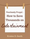 Fearlessly Frugal: How to Save Thousands on Entertainment