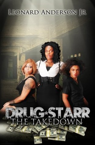 Drug Starr: The Take Down (I'll Never Let You Go Series)