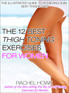 The 12 Best Thigh Toning Exercises for Women: The Illustrated Guide to Achieving Slim, Sexy Thighs FAST
