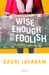 Wise Enough to be Foolish