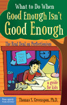 What to Do When Good Enough Isn't Good Enough: The Real Deal on Perfectionism: A Guide for Kids