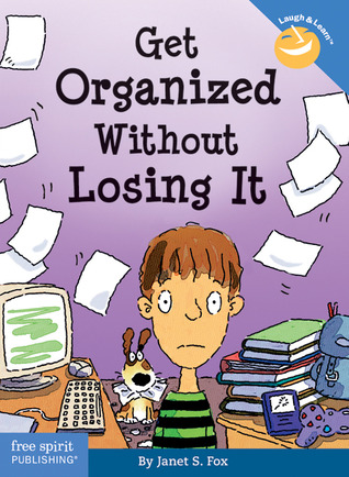 Get Organized Without Losing It by Janet S. Fox