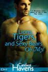 Lions, Tigers, and Sexy Bears Oh My! by Candace Havens