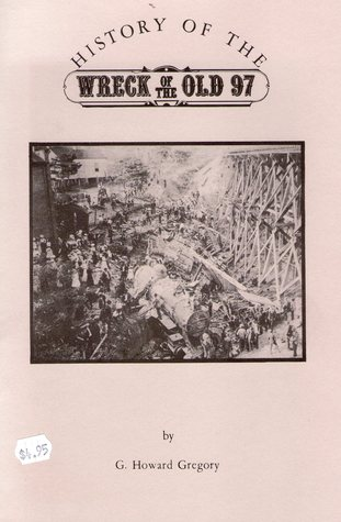History of the Wreck of the Old 97 by G. Howard Gregory