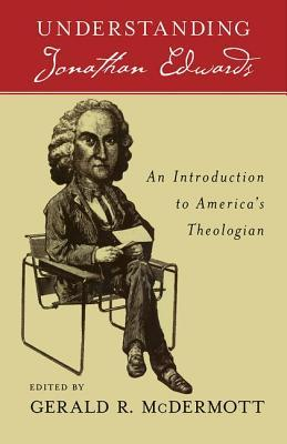 Understanding Jonathan Edwards an Introduction to America's Theologian