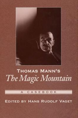 "Thomas Mann's The ""Magic Mountain"": A Casebook (Casebooks in Criticism)"