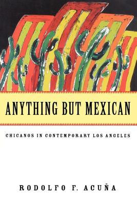Anything But Mexican: Chicanos in Contemporary Los Angeles