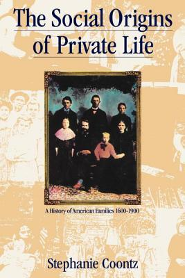 The Social Origins of Private Life: A History of American Families 1600-1900 (Haymarket)