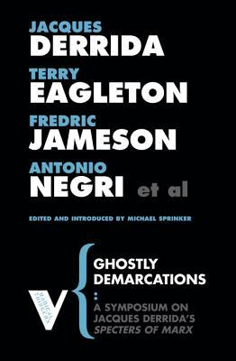 Ghostly Demarcations: A Symposium on Jacques Derrida's Specters of Marx