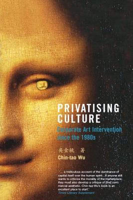 Privatising Culture by Chin-Tao Wu