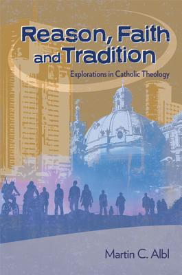 Reason, Faith, and Tradition: Explorations in Catholic Theology