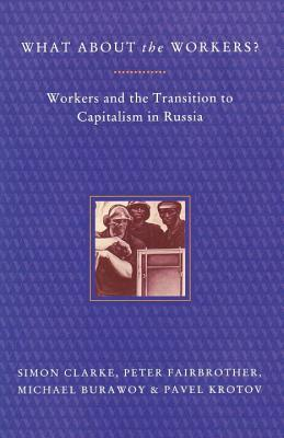 What About the Workers?: Workers and the Transition to Capitalism in Russia