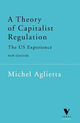 A Theory of Capitalist Regulation: The US Experience