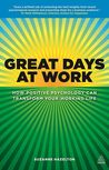 Great Days at Work: How Positive Psychology can Transform Your Working Life