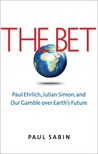 The Bet: Paul Ehrlich, Julian Simon, and Our Gamble over Earth's Future