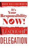 It's Your Responsibility Now!: The Essentials of Leadership - Delegation