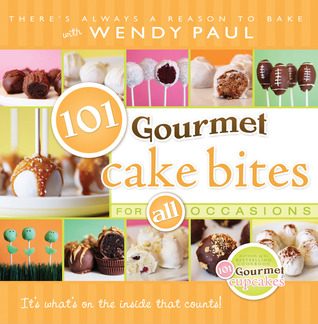 101 Gourmet Cake Bites by Wendy Paul