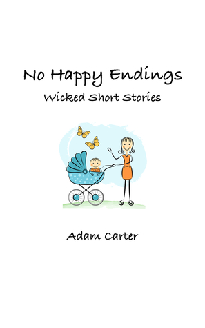 No Happy Endings: Wicked Short Stories