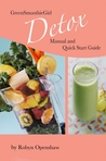 Green Smoothie Girl Detox Manual and Quick Start Guide