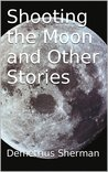 Shooting the Moon and Other Stories