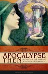 Apocalypse Now Apocalypse Then - Prophecy, The Creation of The Modern World