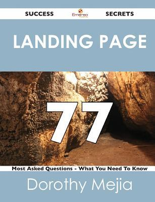 Landing Page 77 Success Secrets - 77 Most Asked Questions on Landing Page - What You Need to Know