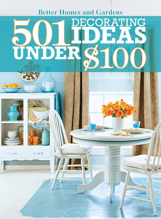 501 decorating ideas under 100 by better homes and