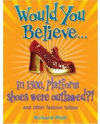 Would You Believe...In 1500, Platform Shoes Were Outlawed?! and other academic advantages (Would You Believe)