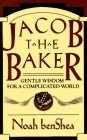 Jacob the Baker: Gentle Wisdom For a Complicated World