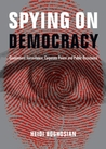 Spying on Democracy: Government Surveillance, Corporate Power, and Public Resistance