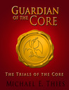 The Trials of the Core (Guardian of the Core, #1)